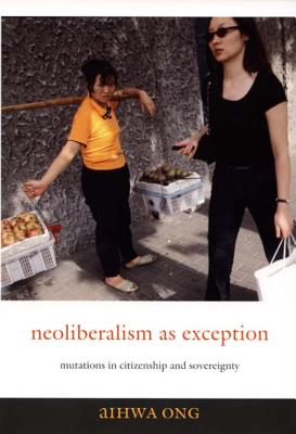 Neoliberalism As Exception By Ong, Aihwa